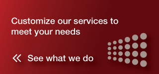Customize our services to meet your needs, See what we do